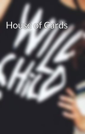 House of Cards by InnerWildChild