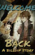 Welcome Back - Billdip by PricklyTrash