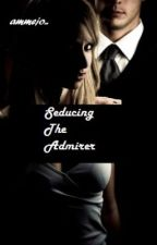 Seducing the Admirer by ammejo
