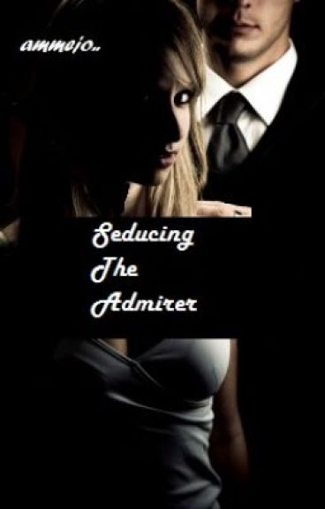 Seducing the Admirer