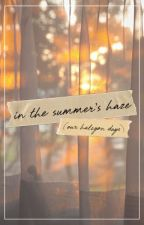 in the summer's haze (our halcyon days)  |  txrches by txrches