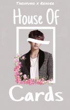 House of Cards {Taehyung x Reader} by mochi_mack