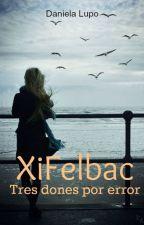 XiFelbac (Tres dones por error) (Actualizaciones lentas) by DaaNii_14