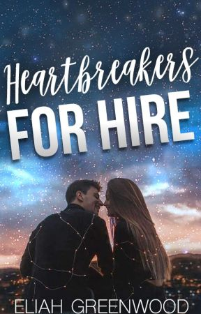 Heartbreakers For Hire (TO BE PUBLISHED) by EliahGreenwood