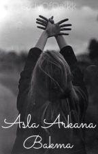 Asla Arkana Bakma! by LadyOfDarkk
