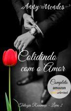 Colidindo com o Amor - #2 - Trilogia Recomeço |DEGUSTAÇÃO| by annymendes74