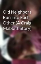 Old Neighbors Run into Each Other (A Craig Mabbitt Story) by katrawrs