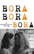 Bora Bora Bora by mysocalledwriting