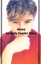 Home | an Andy Fowler story... by Ellieowensxo