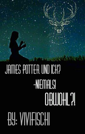 James Potter und Ich?! -Niemals!! -Obwohl?? by ViviFischi