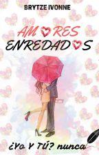 AMORES ENREDADOS by Brytzelife