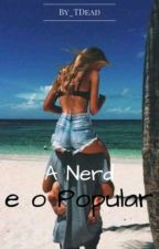 A Nerd e o Popular (PAUSADO) by S4f4adenh4Demonins