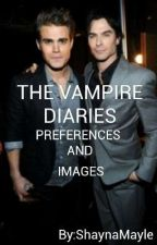 THE VAMPIRE DIARIES PREFERENCES AND IMAGINES by Anothergir1