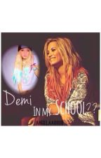 Demi in my school? by angelaa0808
