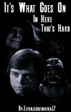 It's What Goes On In Here That's Hard  (Star Wars AU Fanfiction) by Elvenjediofnarnia17