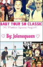 Baby Your So Classic *A Matthew Espinosa Fanfic* by jolenequeen