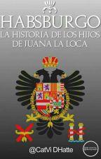 Habsburgo, La historia de los hijos de Juana la Loca. [Lentamente] by CatVicDHatte