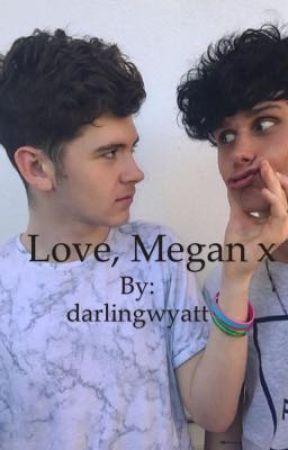 Love, Megan x by darlingwyatt
