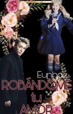 ROBANDOME TU AMOR  [Eunhae+18] by izavelita_Eunhae
