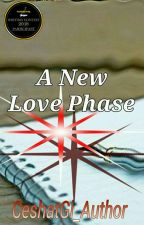 A New Love Phase (Completed) by CereneWrites