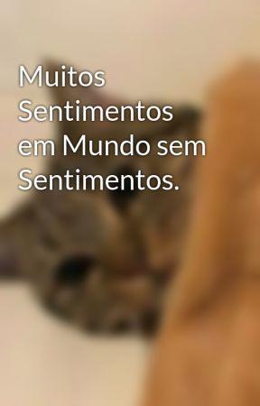 Muitos Sentimentos em Mundo sem Sentimentos. by marcelamonteiro96