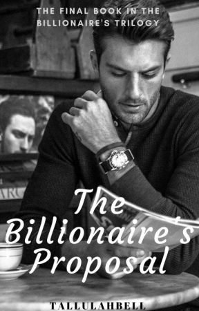 The Billionaire's Proposal (ON HOLD) by tallulahbell