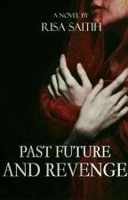Past, Future And Revenge by Risa_Zala