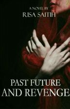 Past, Future And Revenge ✓ (Time Travel Book I) (Complete) by Risa_Saitih