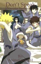 Don't Speak [Naruto Various x Reader] by TheAnimeEnchantress