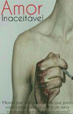 Amor Inaceitável | Série Amores  (Im)possíveis | Livro 2.  by LuhhReynolds