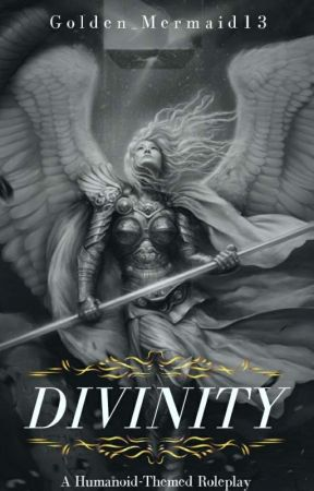Divinity - A Humanoid Roleplay {OPEN} by Golden_Mermaid13
