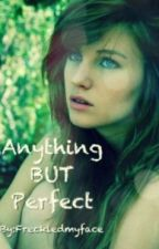Anything BUT Perfect by freckledmyface