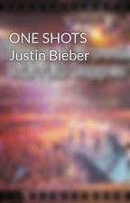 ONE SHOTS Justin Bieber by lenabiebs17