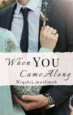 When you came along. | Getting Published✔ by Niqabii_muslimah