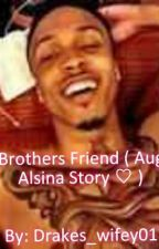 My Brothers Friend  ( August Alsina Story ♡) by TrvppQueen_