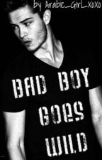 Bad Boy goes wild. by Arabic_Girl_XoXo