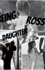 Being Ross' Daughter ( a Ross Lynch and Rydellington FanFiction) by TheCityOfR5