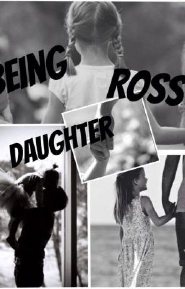 Being Ross' Daughter ( a Ross Lynch and Rydellington FanFiction)