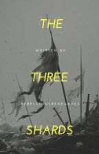 The Three Shards by RebelliousRenegades