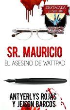 Sr. Mauricio. El Asesino de Wattpad by AntyerlysJeison