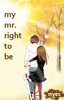 my mr. right to be