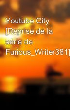 Youtube City [Reprise de la série de Furious_Writer381] by Xx-Cym8-xX