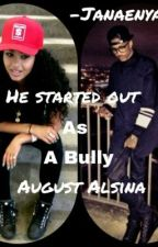 He started Out As A bully August Alsina(Y/N story) by NaexOubre
