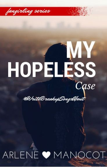My Hopeless Case (Fangirling Series, Book #1) - Published by ArleneManocot