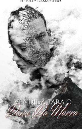 Vendida Para o Dono Do Morro (Livro 1) ∆Em Revisão by HemillyDamaceno