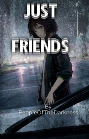 Just friends [SHORTSTORY] by PeopleOfTheDarkness
