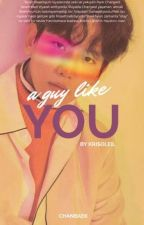 A Guy Like You | chanbaek by krisoleil