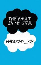 The Fault In My Star ~ One shot short story by madisonp_xox