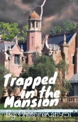 Trapped in the Mansion by CheshireKat1951