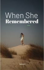 When She Remembered  ✔️ by hals20t